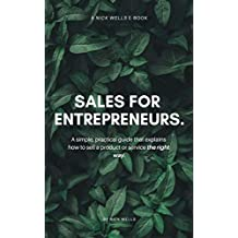 Sales for Entrepreneurs: A Simple, Practical Sales Guide for Consultants, Entrepreneurs, and Anyone That Wants to Sell Stuff.