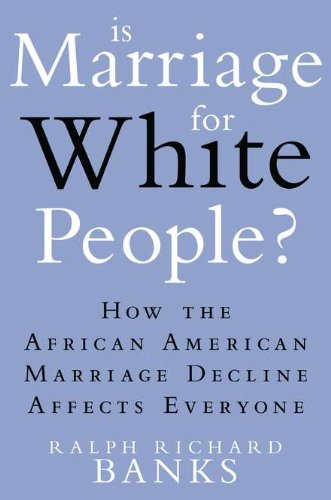 Search : Is Marriage for White People?: How the African American Marriage Decline Affects Everyone