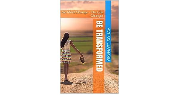 Be transformed: No Mind Change - No Life Change (English Edition ...