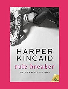Rule Breaker: A Small-Town, Opposites Attract, Insta-Real-Love Story (Break on Through)