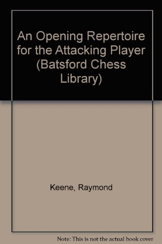 An Opening Repertoire for the Attacking Player (Batsford Chess Library)