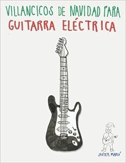 Villancicos de Navidad para Guitarra Eléctrica: Canciones en Partitura & Tablatura: Amazon.es: Javier Marcó: Libros