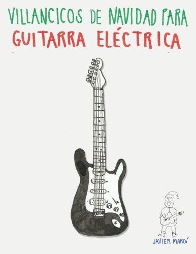 Villancicos de Navidad para Guitarra Eléctrica: Canciones en Partitura & Tablatura (Spanish Edition) (Spanish) Paperback – November 27, 2013