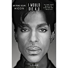 I Would Die 4 U: Why Prince Became an Icon Audiobook by  Touré Narrated by  Touré