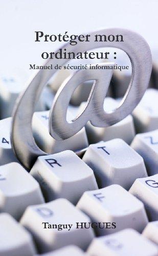 Protéger Mon Ordinateur : Manuel De Sécurité Informatique (French Edition)-cover