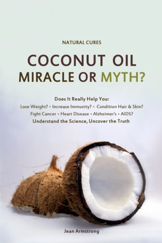 Coconut Oil Miracle or Myth?: Understand the Science, Uncover the - Oil Miracle Coconut Bruce Fife