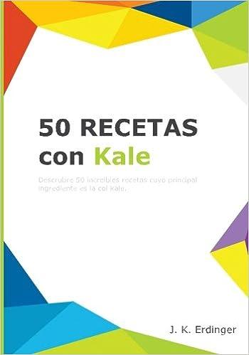 50 Recetas con Kale: Volume 1 (Los Superalimentos): Amazon.es: J K ...