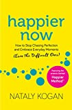 Happier Now: How to Stop Chasing Perfection and