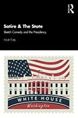 Satire & The State: Sketch Comedy and the Presidency Paperback