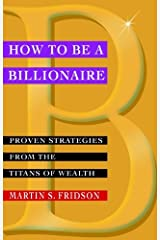 How to be a Billionaire: Proven Strategies from the Titans of Wealth Kindle Edition