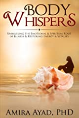 Body Whispers: Unraveling the Emotional & Spiritual Root of Illness and   Restoring Energy & Vitality Paperback