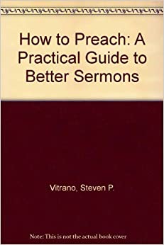 Book How to Preach: A Practical Guide to Better Sermons