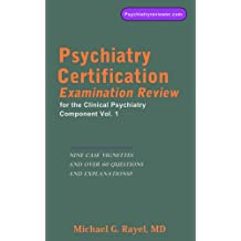 Psychiatry Certification Examination Review for the Clinical Psychiatry Component Vol. 1 (Psychiatry Review Series for ABPN's Certification Examination)