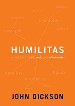 Humilitas: A Lost Key to Life, Love, and Leadership by [Dickson, John]