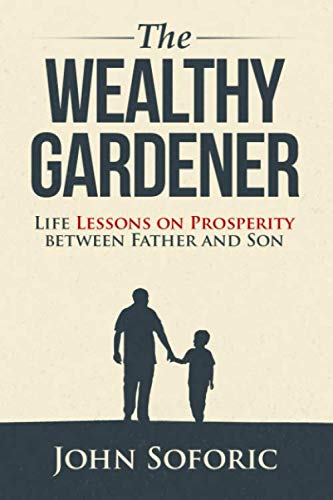 The Wealthy Gardener: Life Lessons on Prosperity between Father and Son by EGH Publishing