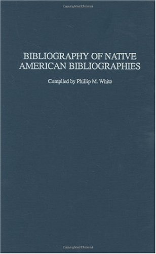 Bibliography Of Native American Bibliographies (Bibliographies & Indexes In Ethnic Studies)