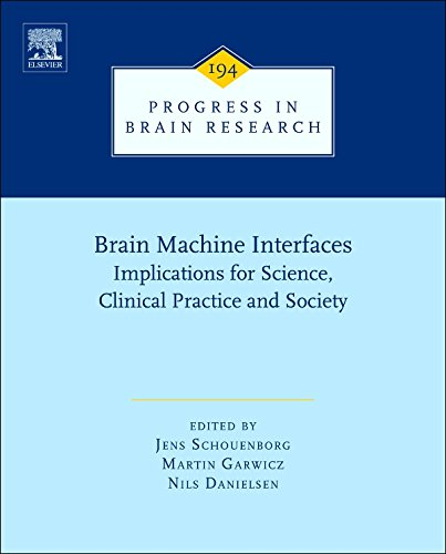 Brain Machine Interfaces: Implications for Science, Clinical Practice and Society: 194 (Progress in Brain Research)