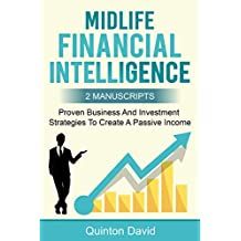 Midlife Financial Intelligence: Proven Business And Investment Strategies to Create Passive Income