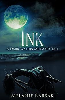 Ink: A Dark Waters Mermaid Tale by [Karsak, Melanie]
