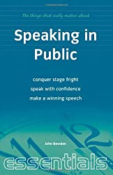Speaking in Public: Conquer stage fright, speak with confidence, make a winning speech (Things That Really Matter)