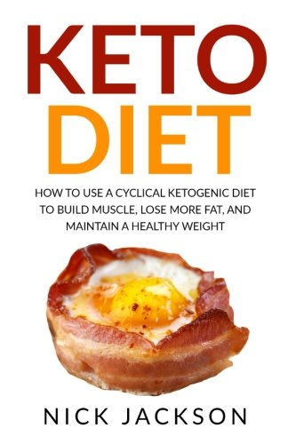 Download Keto Diet: How to Use a Cyclical Ketogenic Diet to Build Muscle, Lose More Fat, and Maintain a Healthy Weight pdf