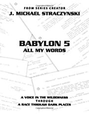 Babylon 5 All My Words Volume 2: A Voice in the Wilderness through A Race Through Dark Places