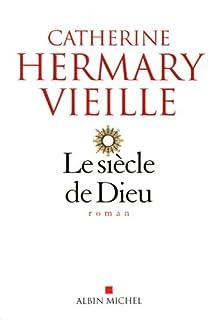 Le siècle de Dieu, Hermary-Vieille, Catherine
