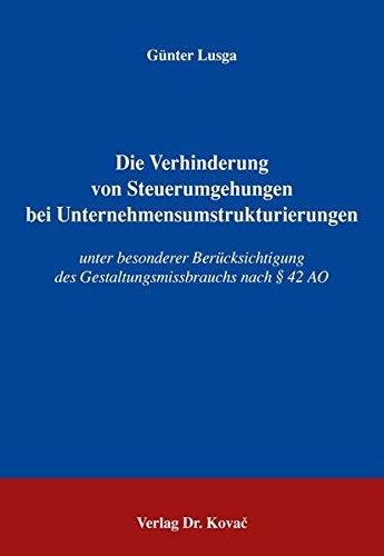 Die Verhinderung von Steuerumgehungen bei Unternehmensumstrukturierungen: unter besonderer Berücksichtigung des Gestaltungsmissbrauchs nach § 42 AO pdf