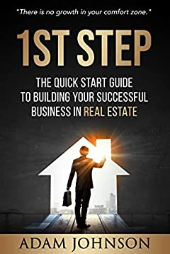 1st Step: The Quick Start Guide to Building Your Successful Business in Real Estate