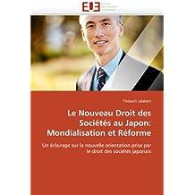 Le Nouveau Droit des Sociétés au Japon: Mondialisation et Réforme: Un éclairage sur la nouvelle orientation prise par le droit des sociétés japonais