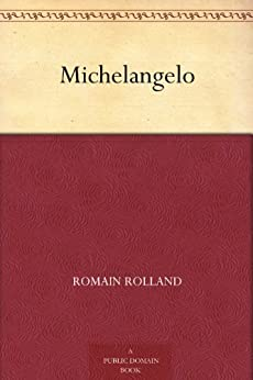 Michelangelo by [Rolland, Romain]