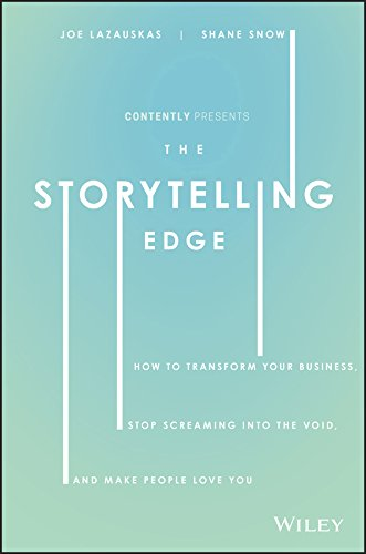 The Storytelling Edge.: How to Transform Your Business, Stop Screaming into the Void, and Make People Love You