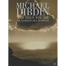 And Then You Die (Aurelio Zen) by Michael Dibdin (2001-12-08)