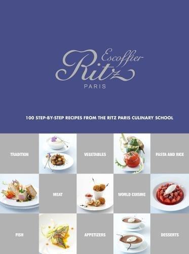 École Ritz Escoffier, Paris: 100 Step-by-Step Recipes from the Ritz Paris Culinary School by École Ritz Escoffier