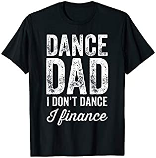 Birthday Gift Dance Dad I Don't Dance I Finance  Short and Long Sleeve Shirt/Hoodie