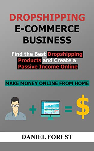 Dropshipping E-commerce Business: Find The Best Dropshipping Products And Create A Passive Income Online Using Influencer Marketing, Facebook Advertising, SEO And Email Marketing (Best Products To Sell From Home 2019)