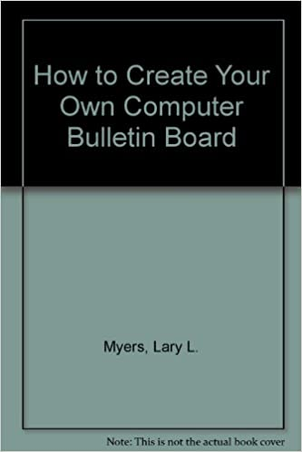How To Create Your Own Computer Bulletin Board Lary L Myers