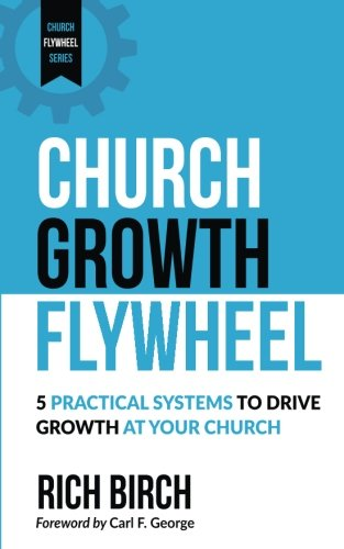 (Church Growth Flywheel: 5 Practical Systems to Drive Growth at Your Church (Church Flywheel Series) (Volume 1))