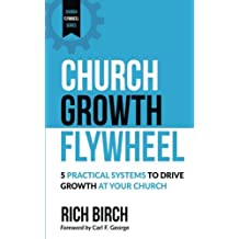 Church Growth Flywheel: 5 Practical Systems to Drive Growth at Your Church (Church Flywheel Series) (Volume 1)