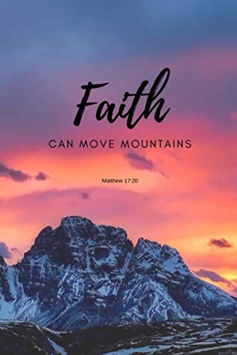 Faith can move mountains Matthew 17:20: Faith Bible Quote Notebook/Journal/Diary (6 x 9) 120 Line pages