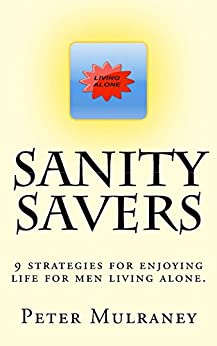 Sanity Savers: 9 strategies for enjoying life for men living alone by [Mulraney, Peter]