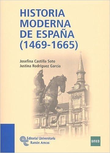 Historia moderna de España, 1469 - 1665 by Josefina Castilla Soto;Justina Rodríguez 2011-08-01: Amazon.es: Josefina Castilla Soto;Justina Rodríguez: Libros