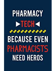 Pharmacy Technician Because Even Pharmacists Need Heros: Lined Journal To Write In, Pharmacy Tech Notebook For Notes, Funny Gift For Women Men Or Girls.