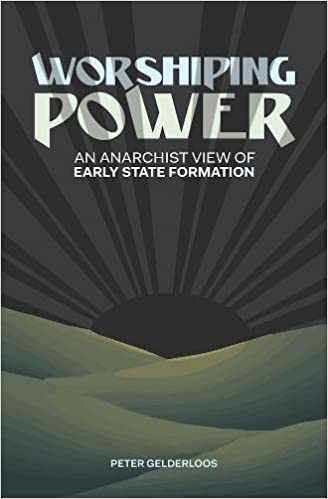 worshiping power an anarchist view of early state formation peter