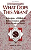 What Does This Mean? : Principles of Biblical Interpretation in the Post-Modern World, Voelz, James W., 057004801X