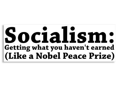 Socialism Getting What You Haven't Earned Like Nobel Peace Prize (Anti-Obama) Bumper Sticker
