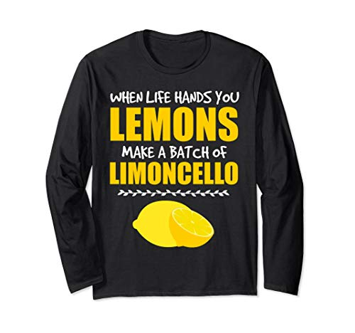 When Life Hands You Lemons Make a Batch of Limoncello Long Sleeve T-Shirt