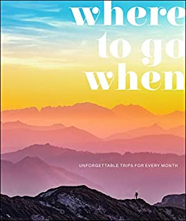Book Cover: Where To Go When: Unforgettable Trips for Every Month