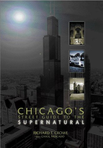 Chicago's Street Guide to the Supernatural: A Guide to Haunted and Legendary Places In and Near the Windy City by Richard T. Crowe - Near Mall Chicago