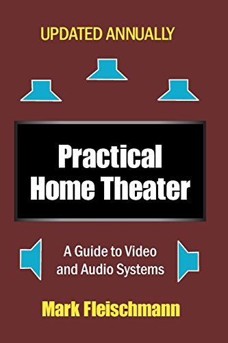Practical Home Theater: A Guide to Video and Audio Systems (2018 Edition) by Quiet River Press LLC